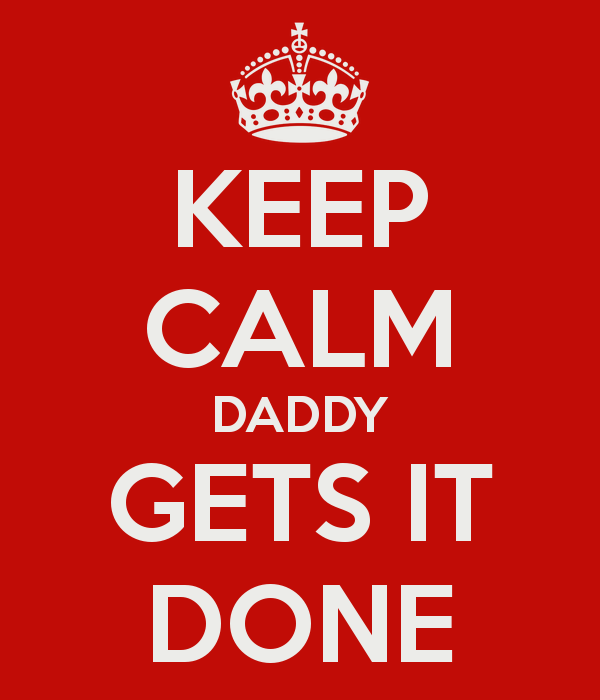 keep-calm-daddy-gets-it-done poster print